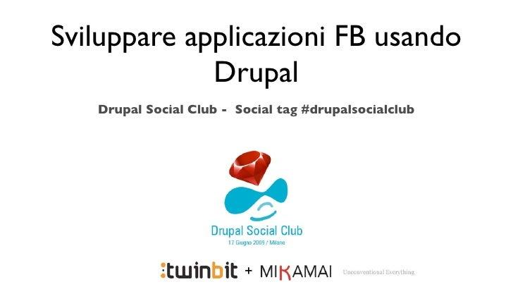 Sviluppare applicazioni FB usando              Drupal    Drupal Social Club - Social tag #drupalsocialclub                ...