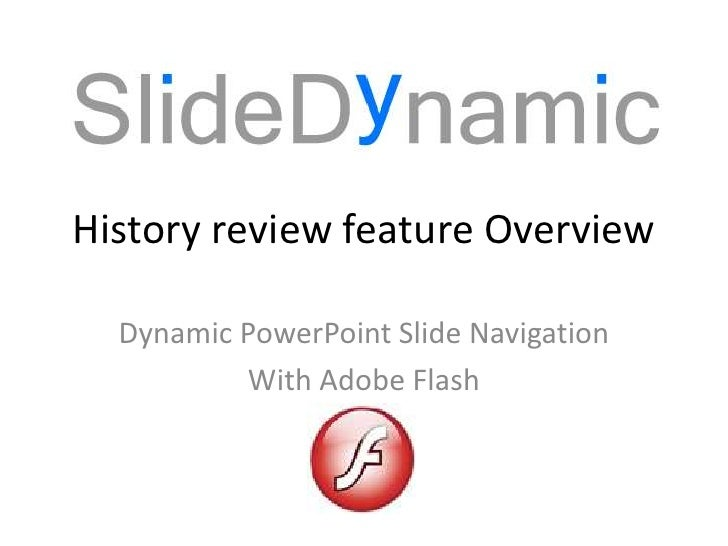 History review feature Overview<br />Dynamic PowerPoint Slide Navigation<br />With Adobe Flash<br />