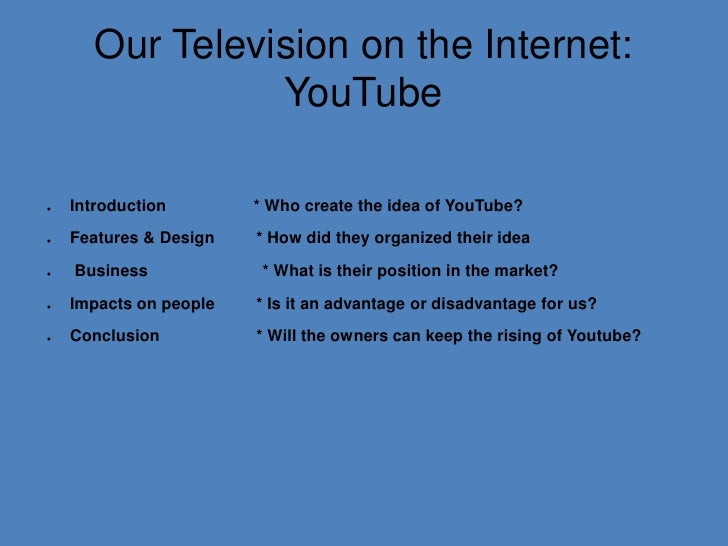 OurTelevision on the Internet:YouTube<br />Introduction                 * Whocreatethe idea of YouTube?              <br /...