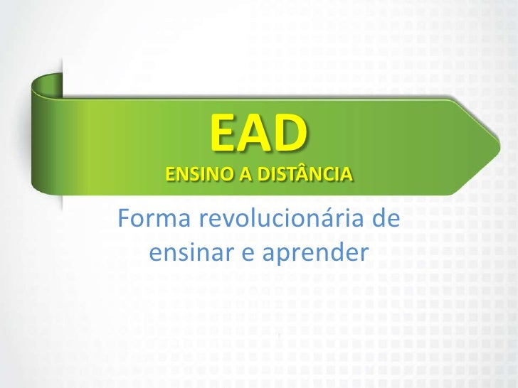 EAD   ENSINO A DISTÂNCIAForma revolucionária de  ensinar e aprender