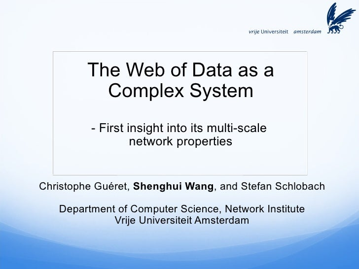 The Web of Data as a Complex System - First insight into its multi-scale  network properties Christophe Guéret,  Shenghui ...