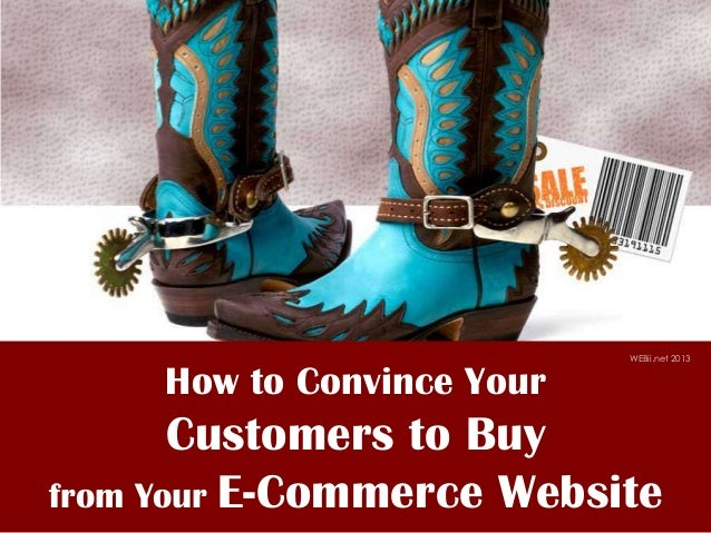 WEBii.net 2013     How to Convince Your       Customers to Buyfrom Your E-Commerce Website
