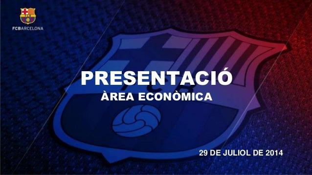 PRESENTACIÓ ÀREA ECONÒMICA 29 DE JULIOL DE 2014 1