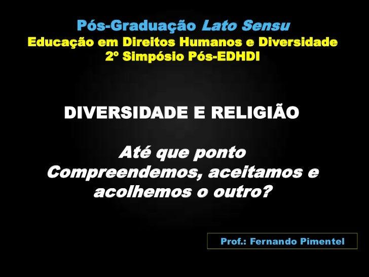 Pós-Graduação Lato SensuEducação em Direitos Humanos e Diversidade          2º Simpósio Pós-EDHDI    DIVERSIDADE E RELIGIÃ...