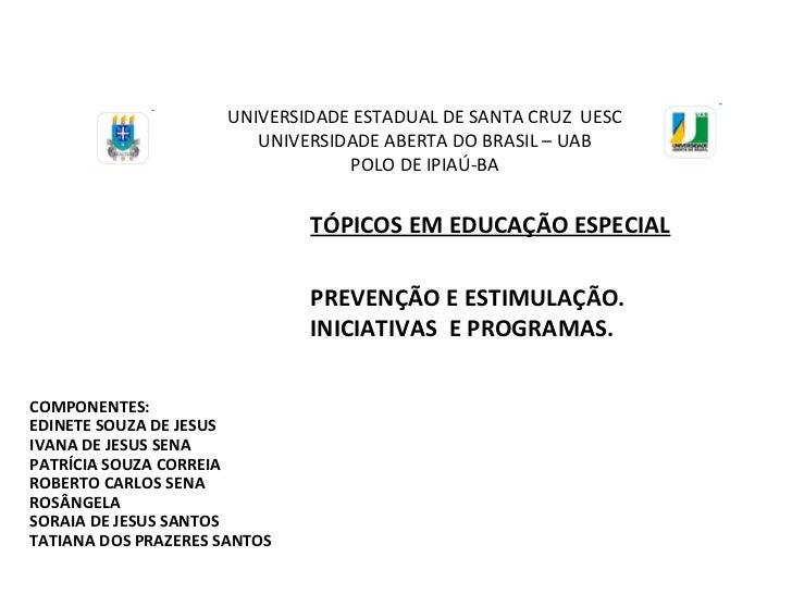 UNIVERSIDADE ESTADUAL DE SANTA CRUZ  UESC UNIVERSIDADE ABERTA DO BRASIL – UAB POLO DE IPIAÚ-BA COMPONENTES: EDINETE SOUZA ...