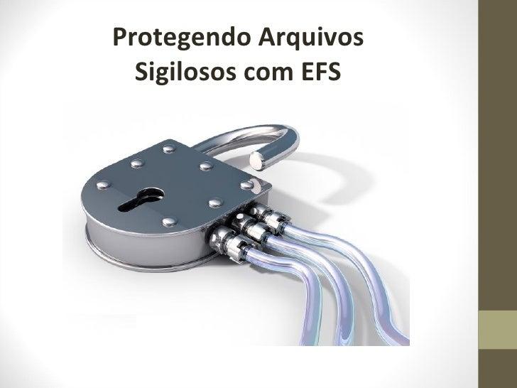 Protegendo Arquivos  Sigilosos com EFS