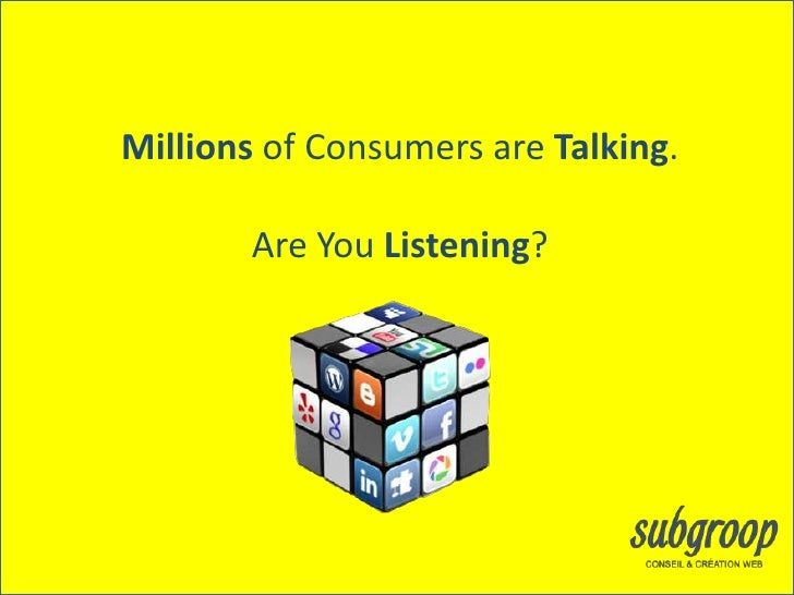 Millions of Consumers are Talking.       Are You Listening?