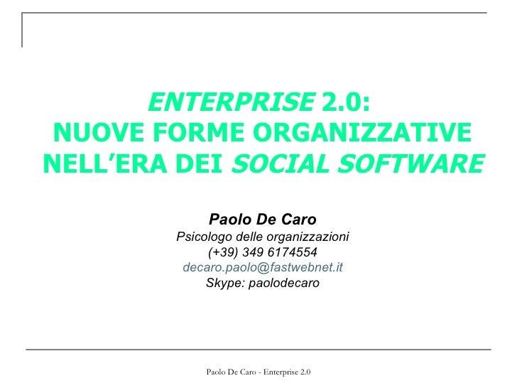 ENTERPRISE  2.0:  NUOVE FORME ORGANIZZATIVE NELL'ERA DEI  SOCIAL SOFTWARE Paolo De Caro Psicologo delle organizzazioni (+3...