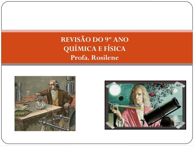 REVISÃO DO 9º ANO  QUÍMICA E FÍSICA  Profa. Rosilene