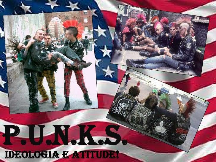 P.U.N.K.S.<br />IDEOLOGIA E ATITUDE!<br />