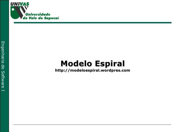 Modelo Espiral http://modeloespiral.wordpres.com