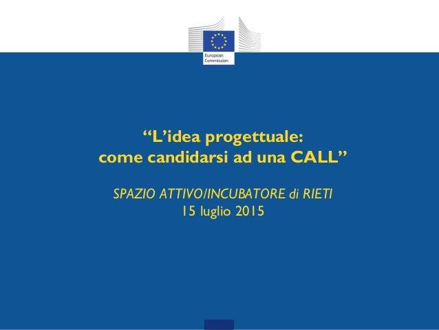 """""""L'idea progettuale: come candidarsi ad una CALL"""" SPAZIO ATTIVO/INCUBATORE di RIETI 15 luglio 2015"""
