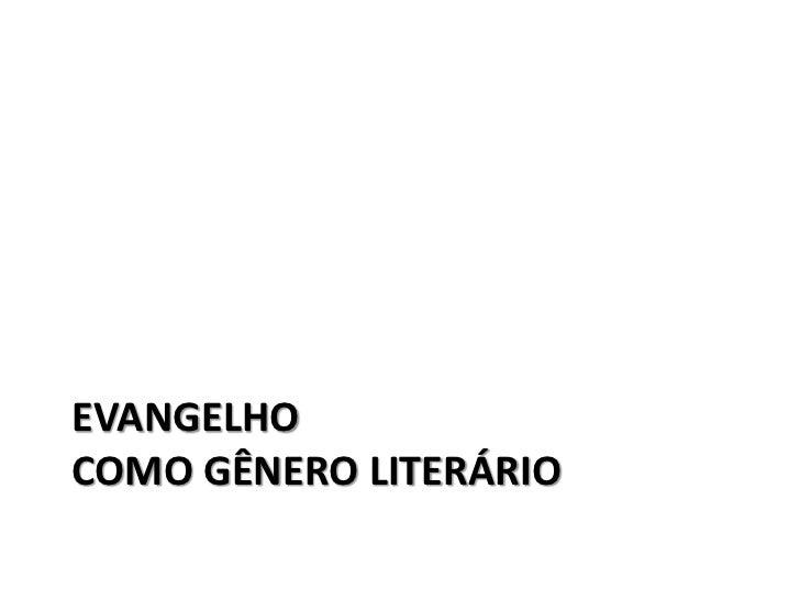 EVANGELHOCOMO GÊNERO LITERÁRIO