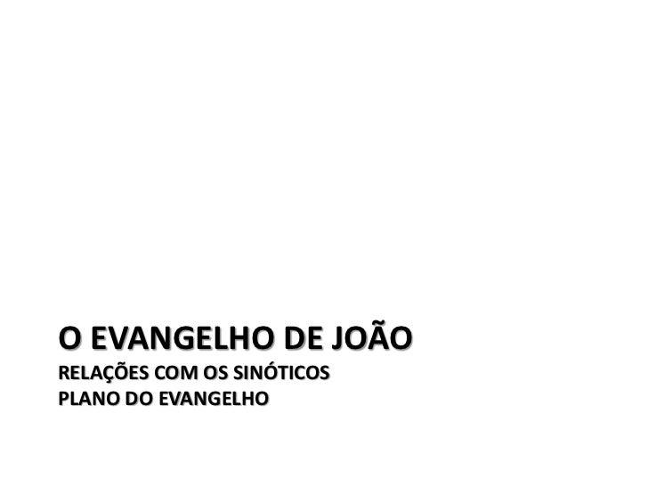 O EVANGELHO DE JOÃORELAÇÕES COM OS SINÓTICOSPLANO DO EVANGELHO