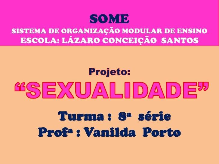 SOMESISTEMA DE ORGANIZAÇÃO MODULAR DE ENSINO ESCOLA: LÁZARO CONCEIÇÃO SANTOS       Turma : 8ª série     Profª : Vanilda Po...