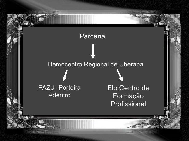 Hemocentro Regional de Uberaba Parceria   Elo Centro de Formação Profissional Parceria   FAZU- Porteira Adentro