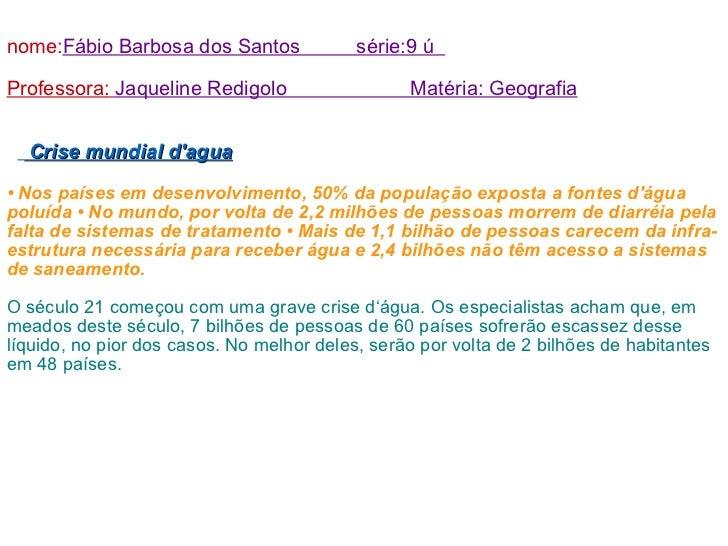 nome: Fábio Barbosa dos Santos  série:9 ú  Professora:   Jaqueline Redigolo  Matéria: Geografia Crise mundial d'agua •  No...