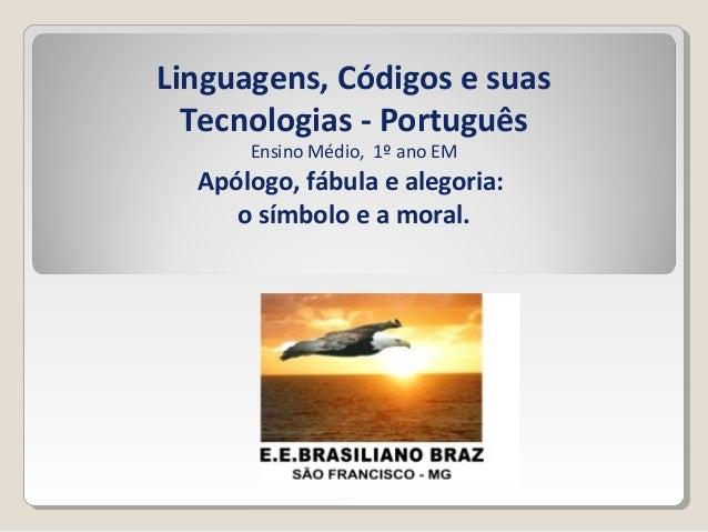 Linguagens, Códigos e suas Tecnologias - Português Ensino Médio, 1º ano EM Apólogo, fábula e alegoria: o símbolo e a moral.