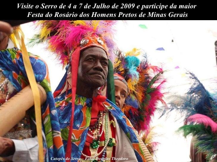 Visite o Serro de 4 a 7 de Julho de 2009 e participe da maior  Festa do Rosário dos Homens Pretos de Minas Gerais Catopês ...