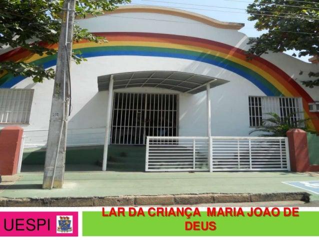 LAR DA CRIANÇA MARIA JOÃO DEUESPI               DEUS