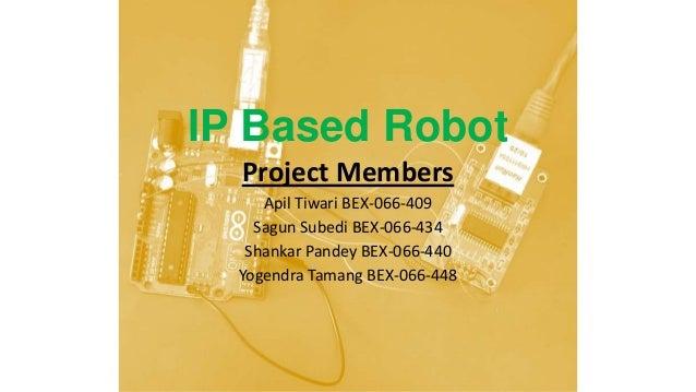 IP Based Robot Project Members Apil Tiwari BEX-066-409 Sagun Subedi BEX-066-434 Shankar Pandey BEX-066-440 Yogendra Tamang...