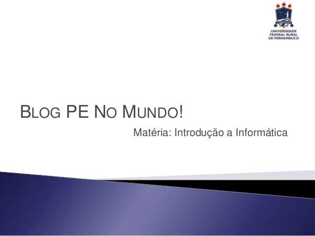 Matéria: Introdução a Informática BLOG PE NO MUNDO!