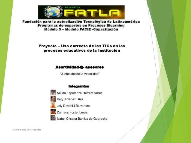 Proyecto – Uso correcto de las TICs en los                          procesos educativos de la Institución                 ...