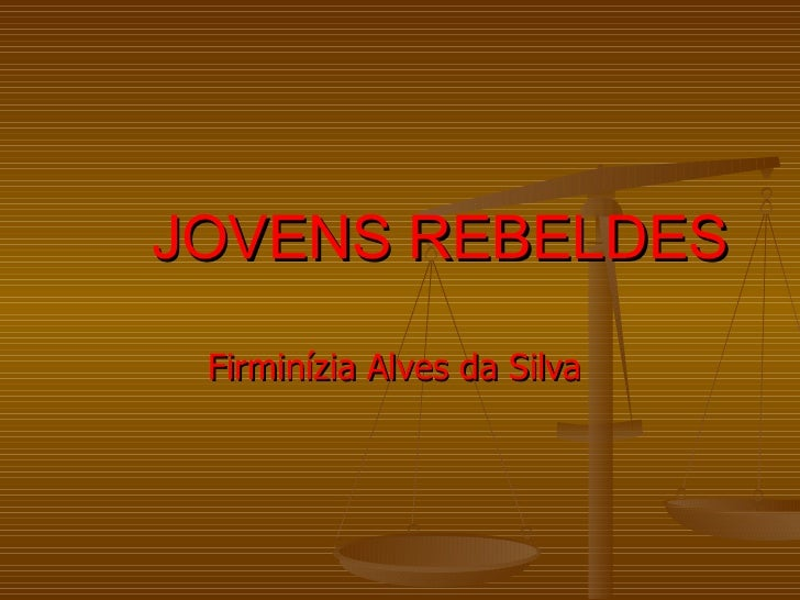 JOVENS REBELDES Firminízia Alves da Silva