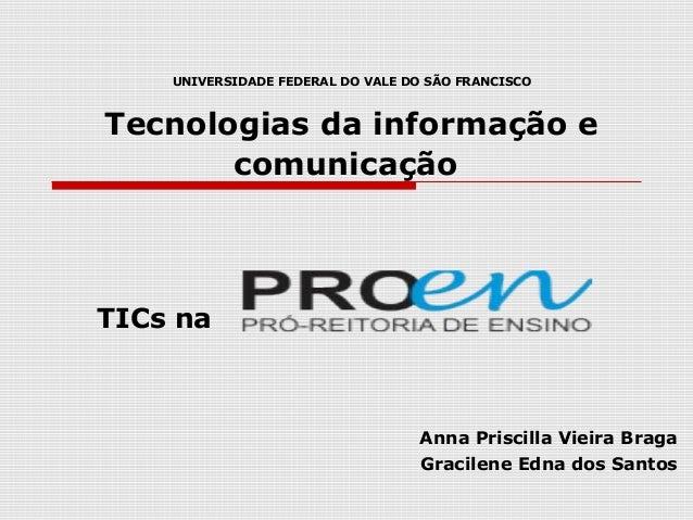 UNIVERSIDADE FEDERAL DO VALE DO SÃO FRANCISCO Tecnologias da informação e comunicação TICs na Anna Priscilla Vieira Braga ...