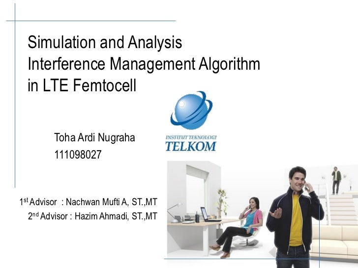 Simulation and Analysis  Interference Management Algorithm  in LTE Femtocell         Toha Ardi Nugraha         1110980271s...