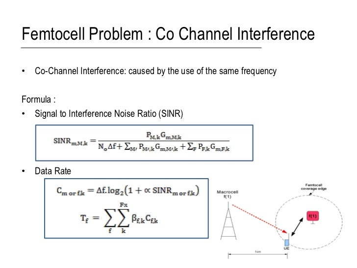 Femtocell Problem : Co Channel Interference• Co-Channel Interference: caused by the use of the same frequencyFormula :• Si...