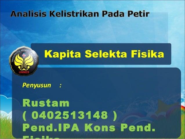 Kapita Selekta Fisika Penyusun : Rustam ( 0402513148 ) Pend.IPA Kons Pend.