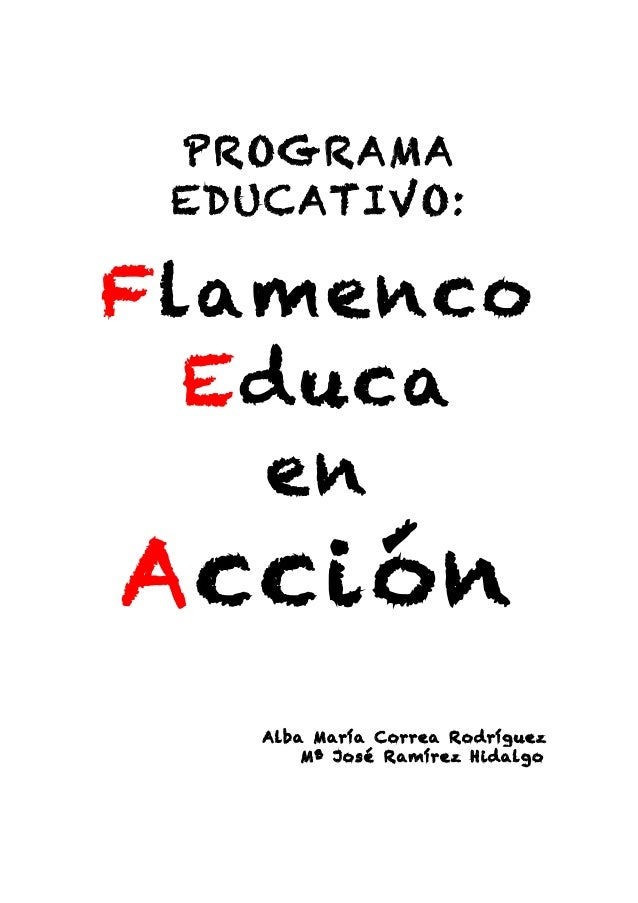 PROGRAMA EDUCATIVO: Flamenco Educa en Acción Alba María Correa Rodríguez Mª José Ramírez Hidalgo
