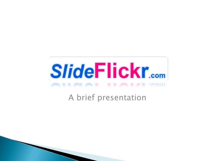 <ul><li>A brief presentation </li></ul>
