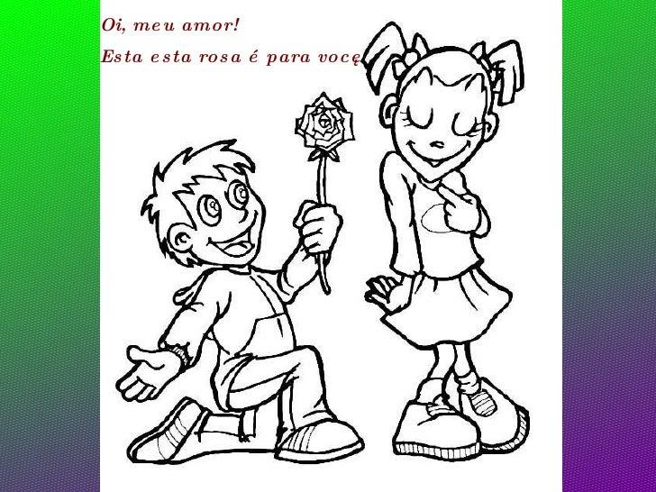 Oi, meu amor!  Esta esta rosa é para você.