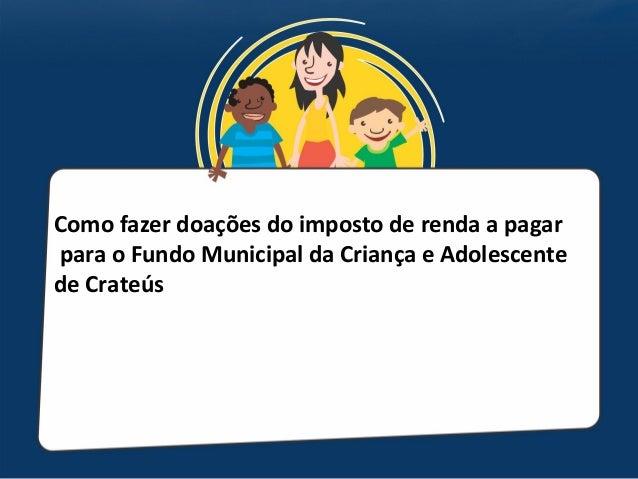 Como fazer doações do imposto de renda a pagarpara o Fundo Municipal da Criança e Adolescentede Crateús