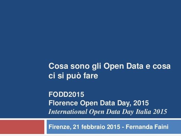 Cosa sono gli Open Data e cosa ci si può fare FODD2015 Florence Open Data Day, 2015 International Open Data Day Italia 201...
