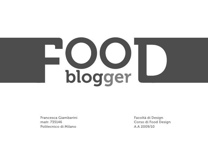 Francesca Giambarini    Facoltà di Design matr. 735146            Corso di Food Design Politecnico di Milano   A.A 2009/10