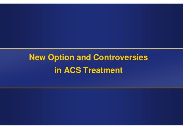 New Option and Controversies in ACS Treatment