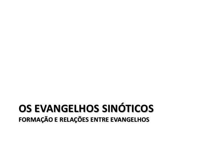 OS EVANGELHOS SINÓTICOSFORMAÇÃO E RELAÇÕES ENTRE EVANGELHOS