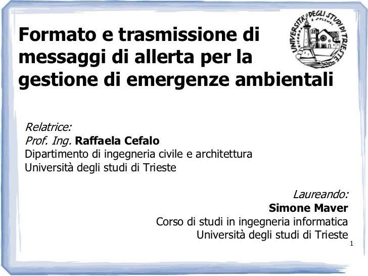 1<br />Formato e trasmissione di messaggi di allerta per la gestione di emergenze ambientali<br />Relatrice:<br />Prof. In...