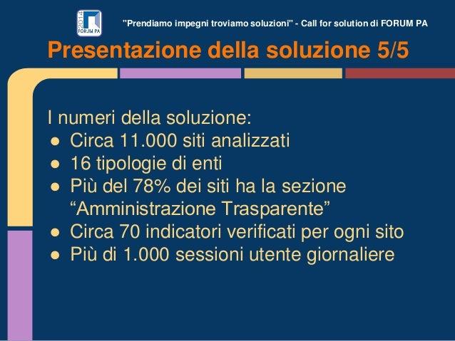 """""""Prendiamo impegni troviamo soluzioni"""" - Call for solution di FORUM PA I numeri della soluzione: ● Circa 11.000 siti anali..."""