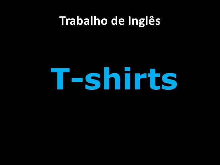 Trabalho de Inglês<br />T-shirts<br />
