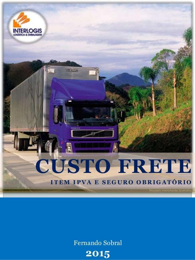 Fernando Sobral 2015 CUSTO FRETE I T E M I P V A E S E G U R O O B R I G A T Ó R I O