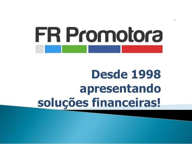 Desde 1998 apresentando soluções financeiras!