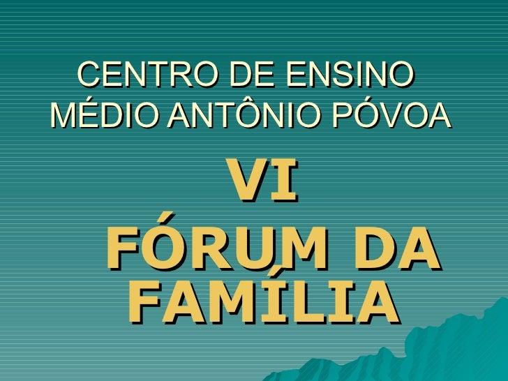 CENTRO DE ENSINO  MÉDIO ANTÔNIO PÓVOA VI FÓRUM DA FAMÍLIA
