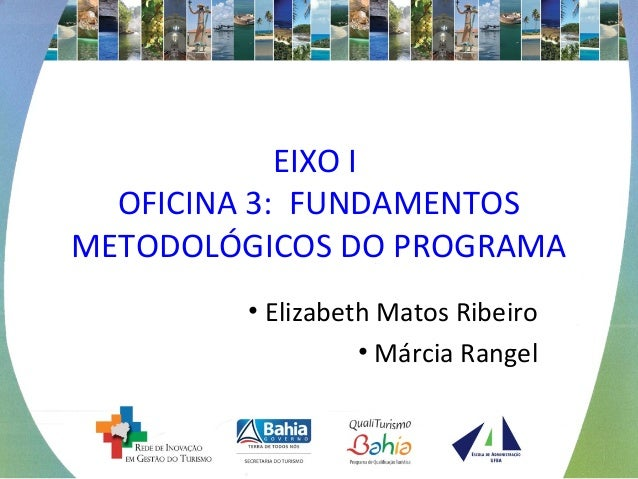 EIXO I  OFICINA 3: FUNDAMENTOS  METODOLÓGICOS DO PROGRAMA  • Elizabeth Matos Ribeiro  • Márcia Rangel