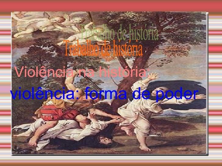 Violência na história: violência: forma de poder Trabalho de história