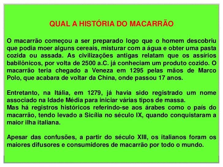 QUAL A HISTÓRIA DO MACARRÃOO macarrão começou a ser preparado logo que o homem descobriuque podia moer alguns cereais, mis...