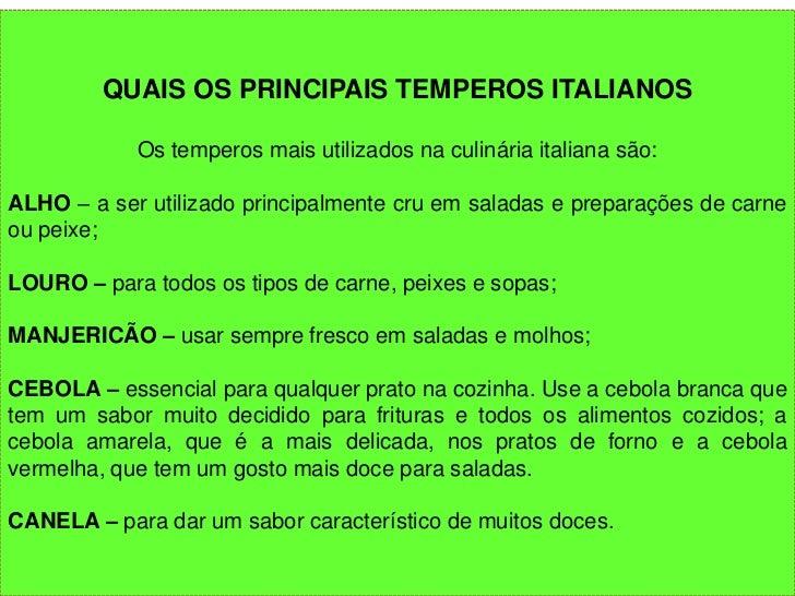QUAIS OS PRINCIPAIS TEMPEROS ITALIANOS            Os temperos mais utilizados na culinária italiana são:ALHO – a ser utili...